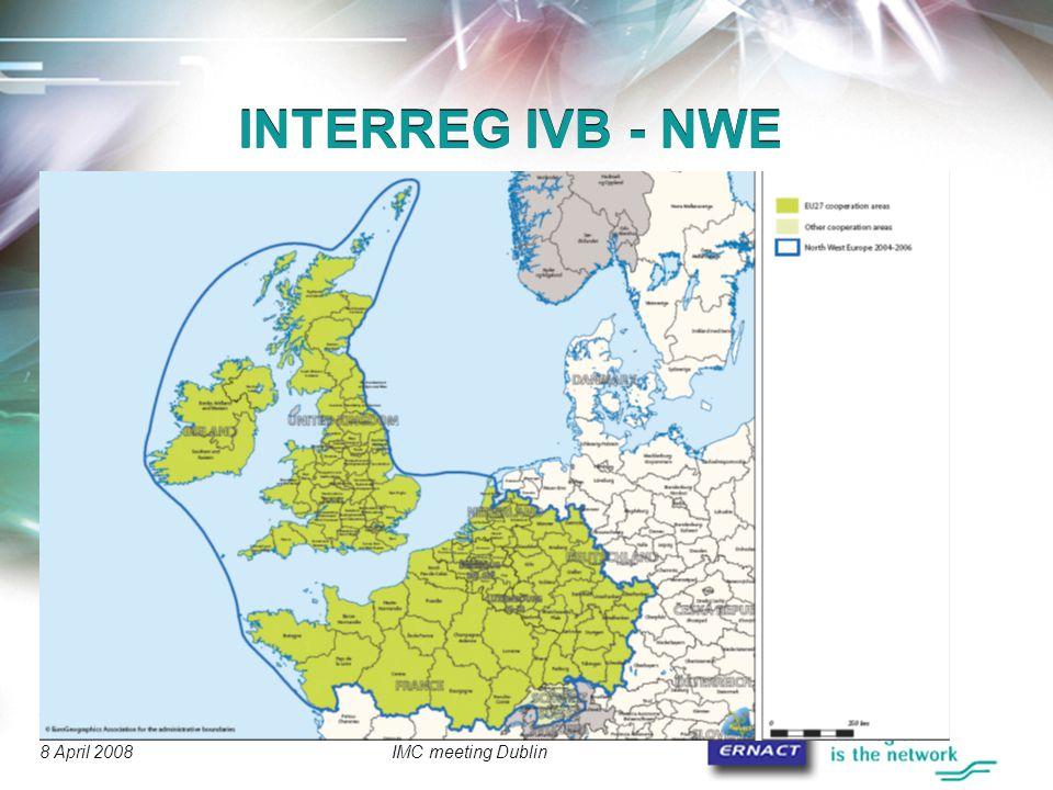 © 2008 ERNACT 8 April 2008IMC meeting Dublin INTERREG IVB - NWE