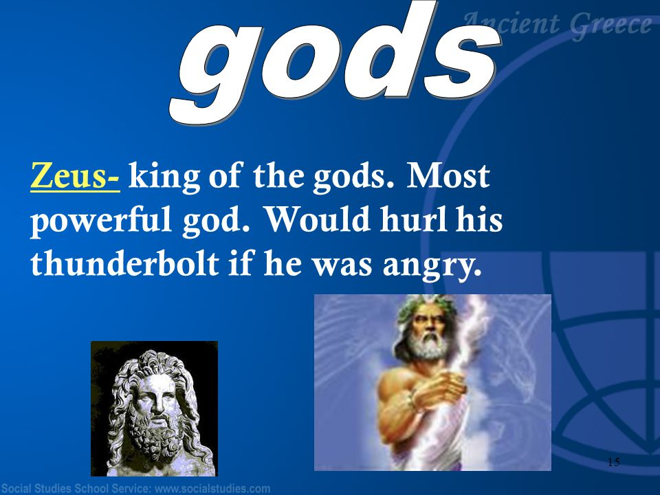 14 The Ancient Greeks wrote myths, or stories, that explain the origins of the world and details the lives and adventures of their gods and goddesses.