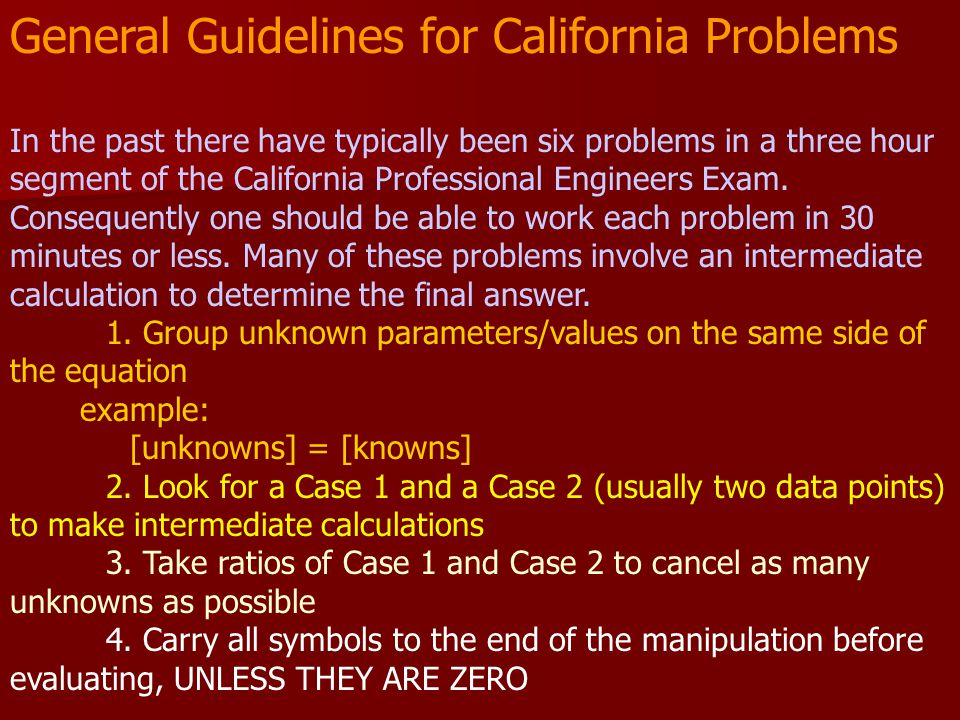 General Guidelines for California Problems In the past there have typically been six problems in a three hour segment of the California Professional E