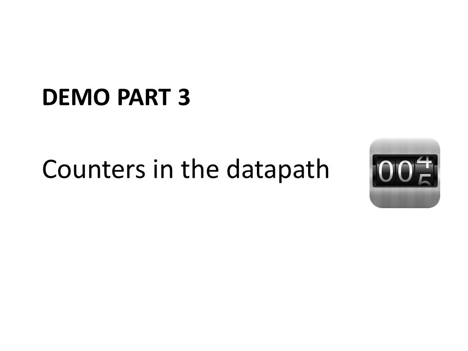 DEMO PART 3 Counters in the datapath