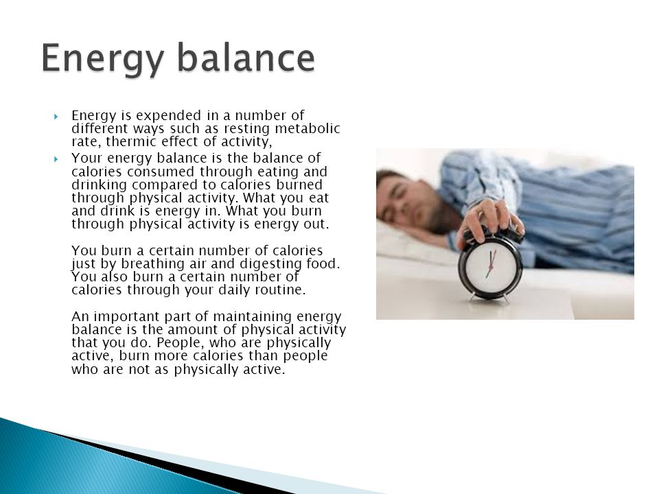  Energy is expended in a number of different ways such as resting metabolic rate, thermic effect of activity,  Your energy balance is the balance of