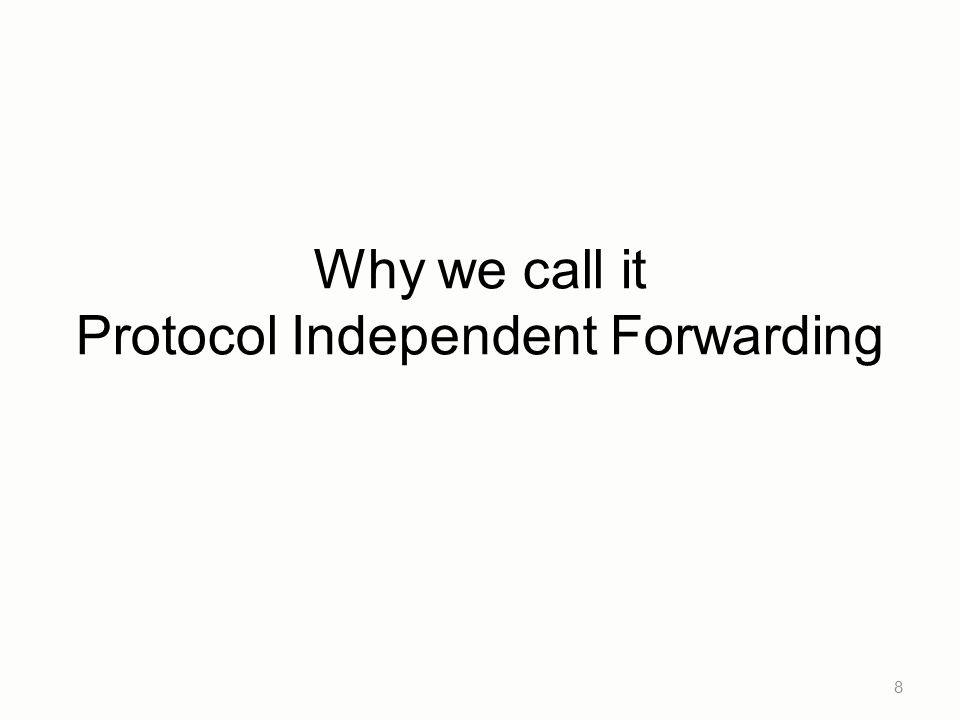 Why we call it Protocol Independent Forwarding 8