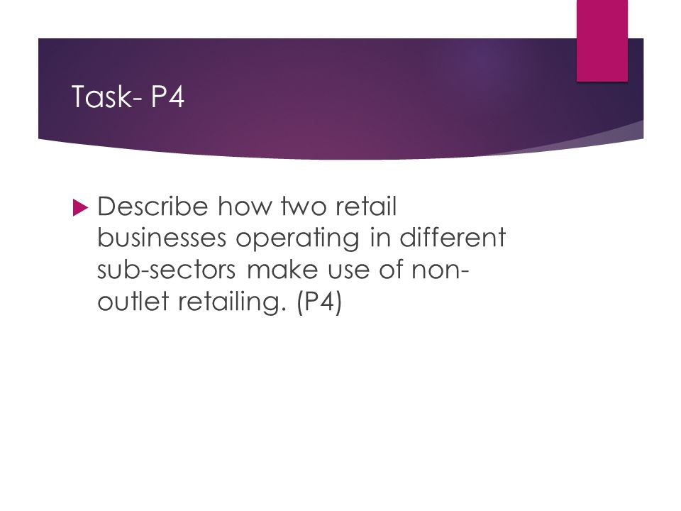 Task- P4  Describe how two retail businesses operating in different sub-sectors make use of non- outlet retailing.