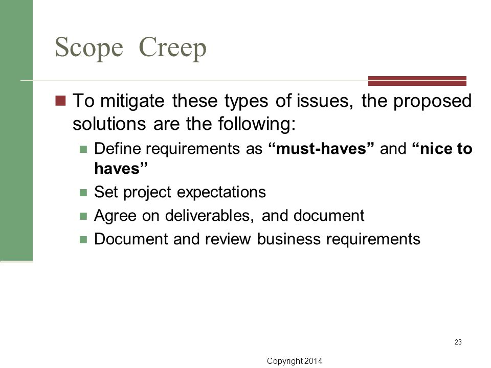 """Copyright 2014 Scope Creep 23 To mitigate these types of issues, the proposed solutions are the following: Define requirements as """"must-haves"""" and """"ni"""