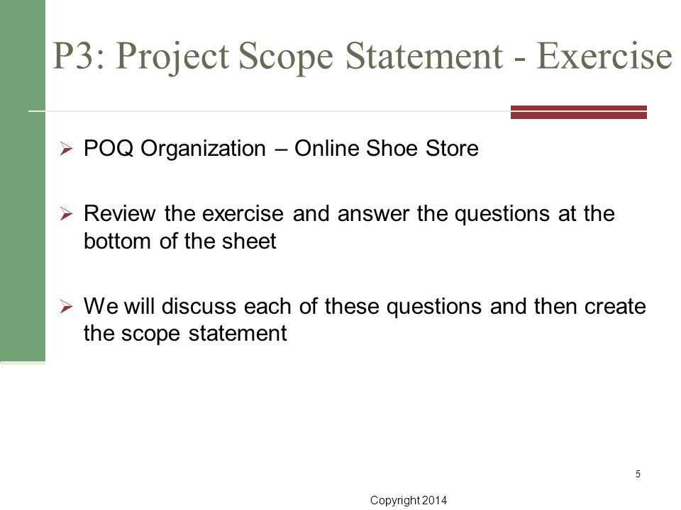Copyright 2014 P3: Project Scope Statement - Exercise  POQ Organization – Online Shoe Store  Review the exercise and answer the questions at the bot