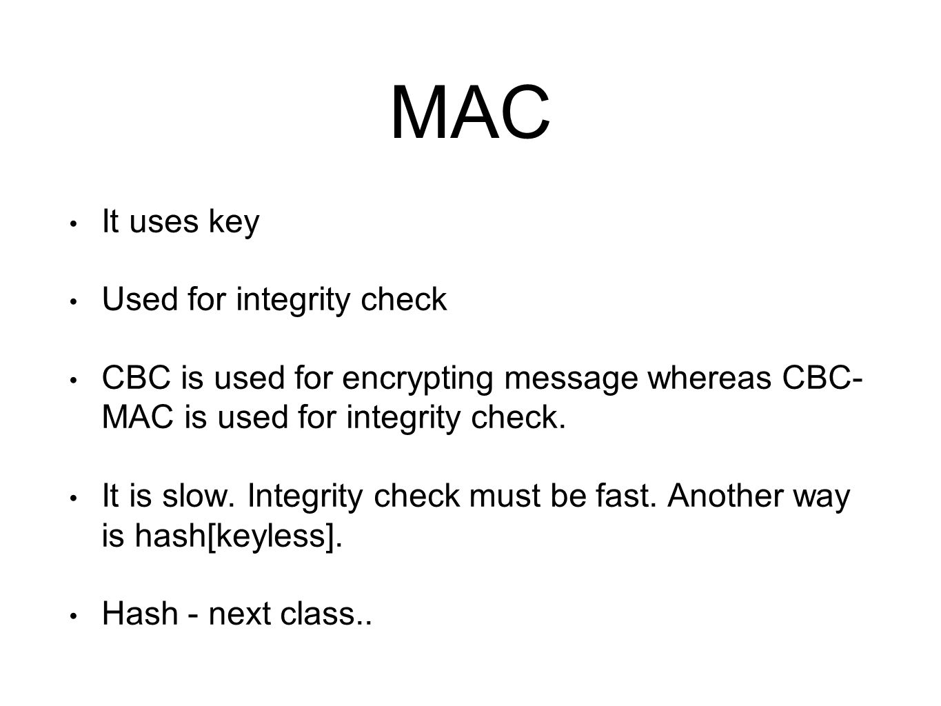 MAC It uses key Used for integrity check CBC is used for encrypting message whereas CBC- MAC is used for integrity check.