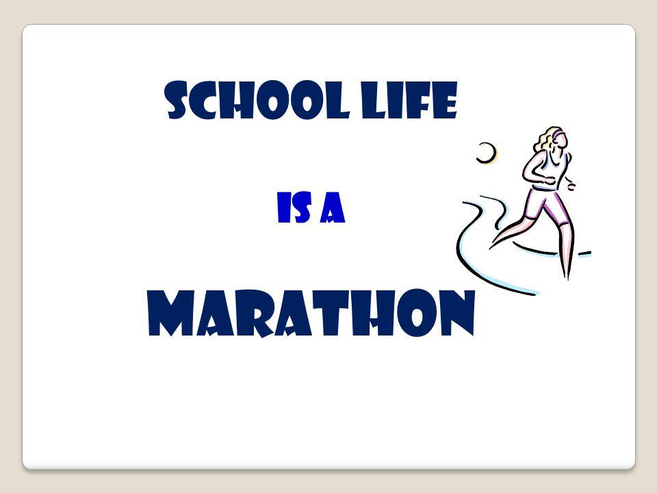 School life Is a marathon