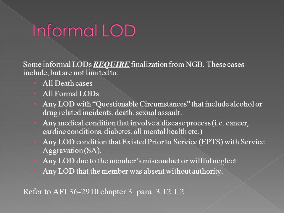 "Some informal LODs REQUIRE finalization from NGB. These cases include, but are not limited to: All Death cases All Formal LODs Any LOD with ""Questiona"