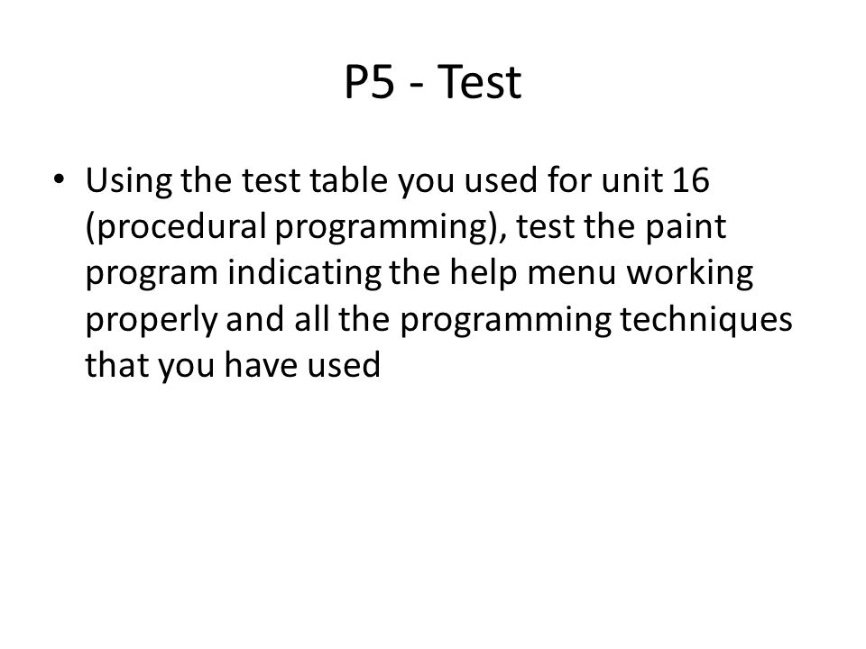 P5 - Test Using the test table you used for unit 16 (procedural programming), test the paint program indicating the help menu working properly and all