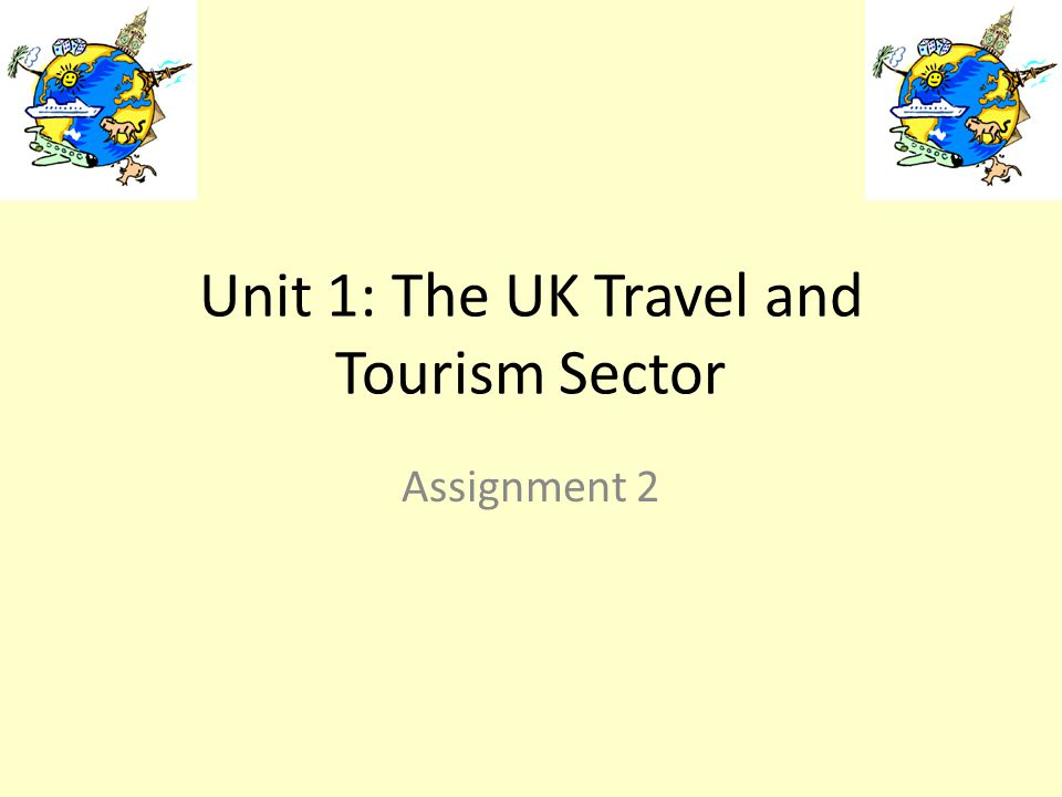 Unit 1: The UK Travel and Tourism Sector Assignment 2