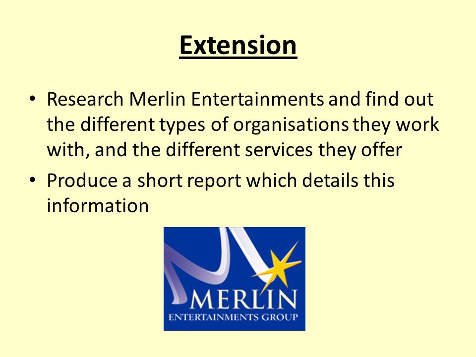 Extension Research Merlin Entertainments and find out the different types of organisations they work with, and the different services they offer Produce a short report which details this information