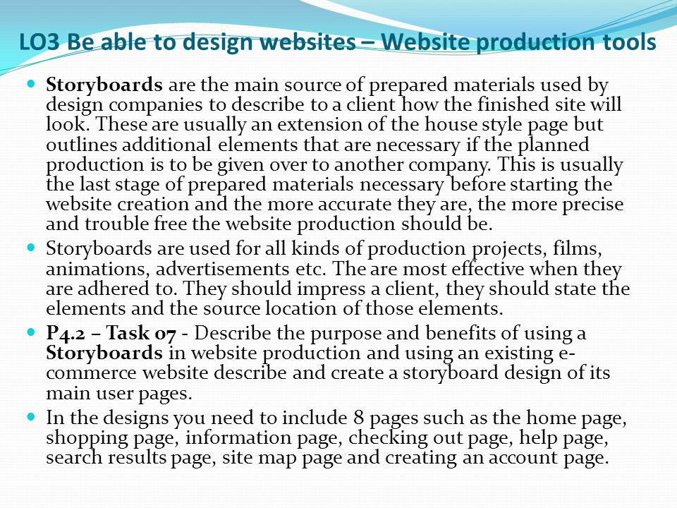 LO3 Be able to design websites – Website production tools Storyboards are the main source of prepared materials used by design companies to describe t