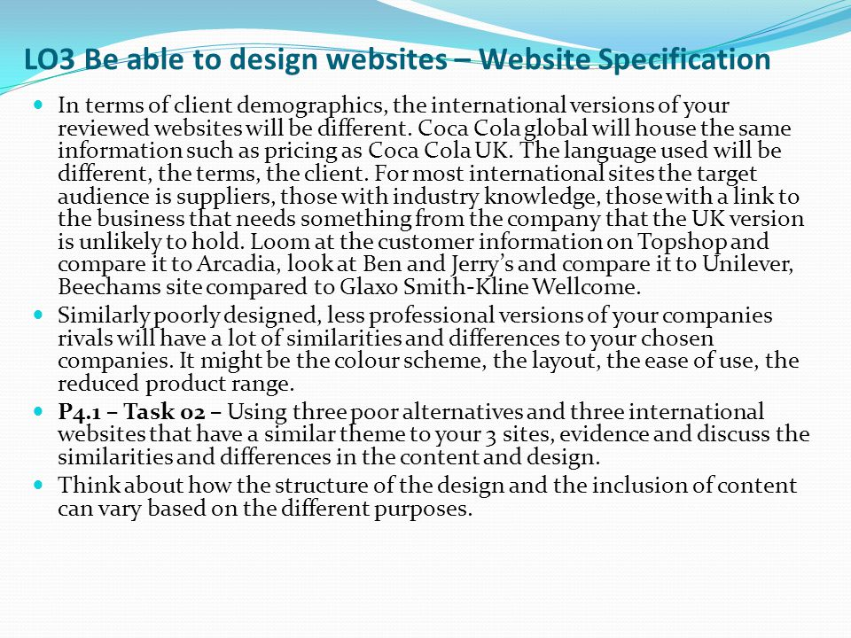 LO3 Be able to design websites – Website Specification In terms of client demographics, the international versions of your reviewed websites will be d
