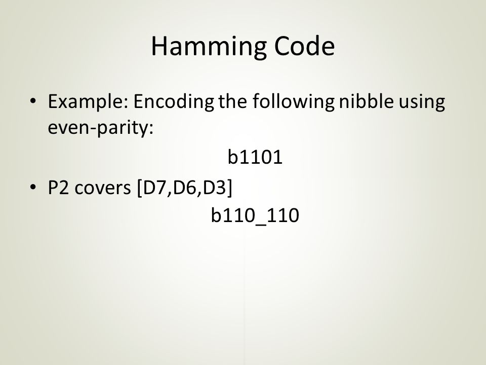 Hamming Code Example: Encoding the following nibble using even-parity: b1101 P2 covers [D7,D6,D3] b110_110
