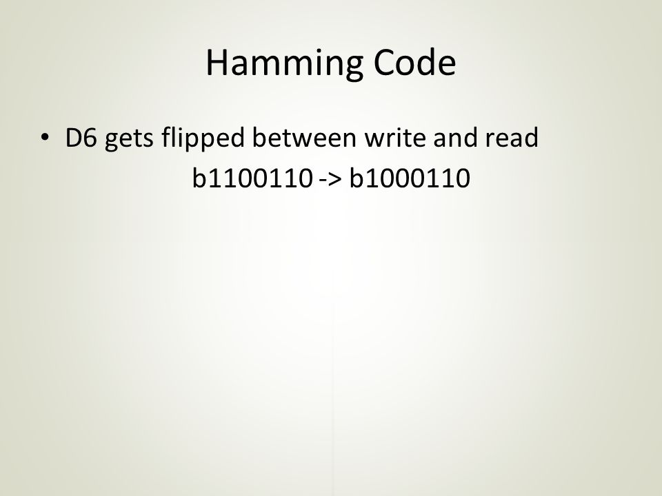 Hamming Code D6 gets flipped between write and read b1100110 -> b1000110