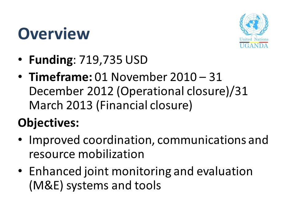 Overview Funding: 719,735 USD Timeframe: 01 November 2010 – 31 December 2012 (Operational closure)/31 March 2013 (Financial closure) Objectives: Impro
