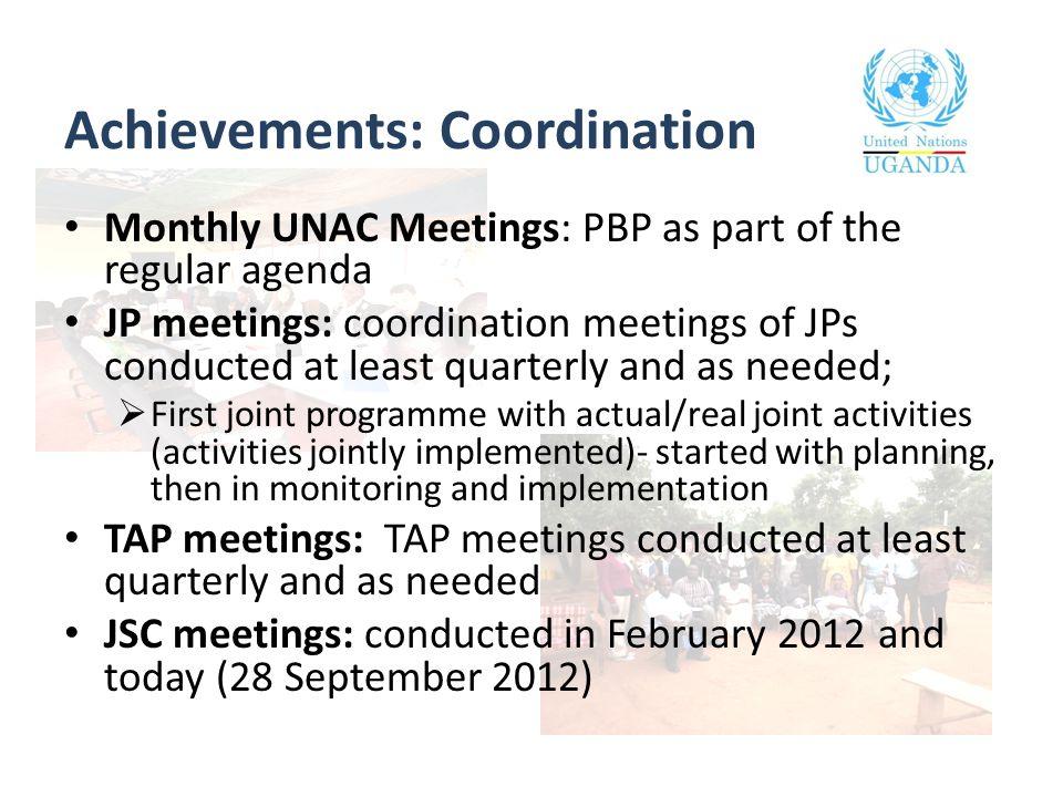 Achievements: Coordination Monthly UNAC Meetings: PBP as part of the regular agenda JP meetings: coordination meetings of JPs conducted at least quart