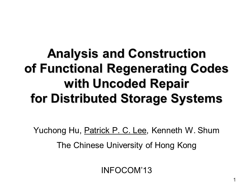 1 Analysis and Construction of Functional Regenerating Codes with Uncoded Repair for Distributed Storage Systems Yuchong Hu, Patrick P. C. Lee, Kennet