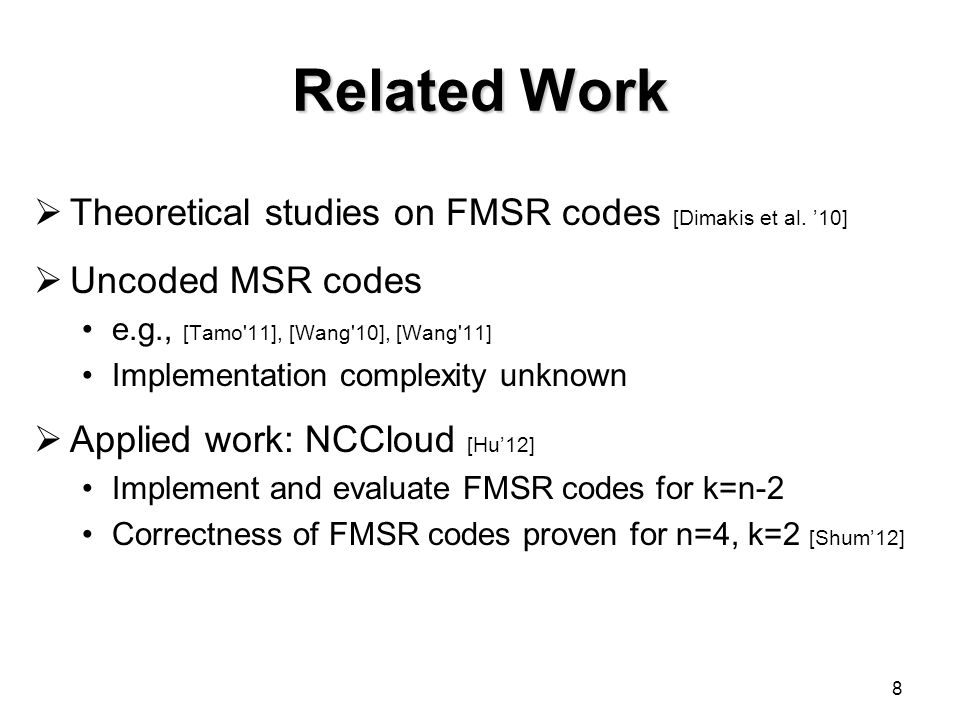 Conclusions  Formulate an uncoded repair problem based on FMSR codes  Prove existence of FMSR codes  Provide a deterministic FMSR code construction  Show via our evaluation that our deterministic FMSR codes significantly reduce the repair time overhead of random FMSR codes.