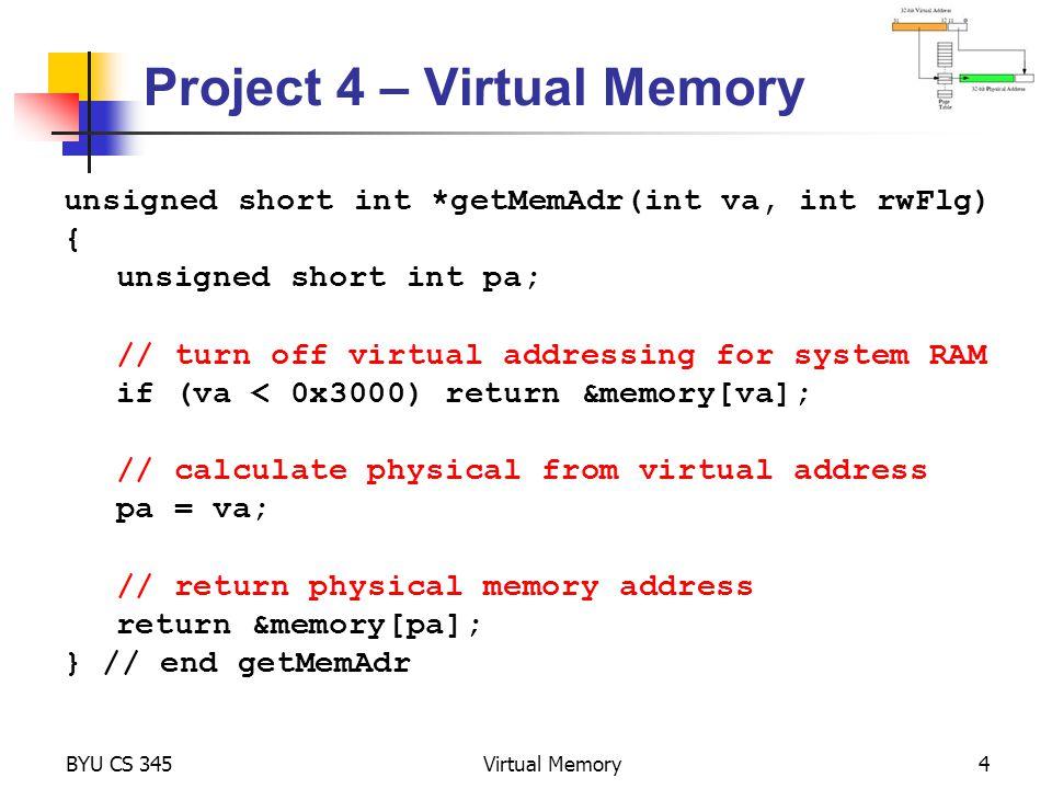 BYU CS 345Virtual Memory5 Crawler, Memtest Welcome to OS345 Rev 1.1 0>>crawler 178068>> Crawler R1.1 Process 1: Move #1 to xE29E Process 1: Move #2 to x6B3F … Process 1: Move #99 to x932E Process 1: Move #100 to xDA8F Process #1 Halted at 0x937e 1807827>>memtest MemTest R1.0a (1) Round 1, Writing to memory...
