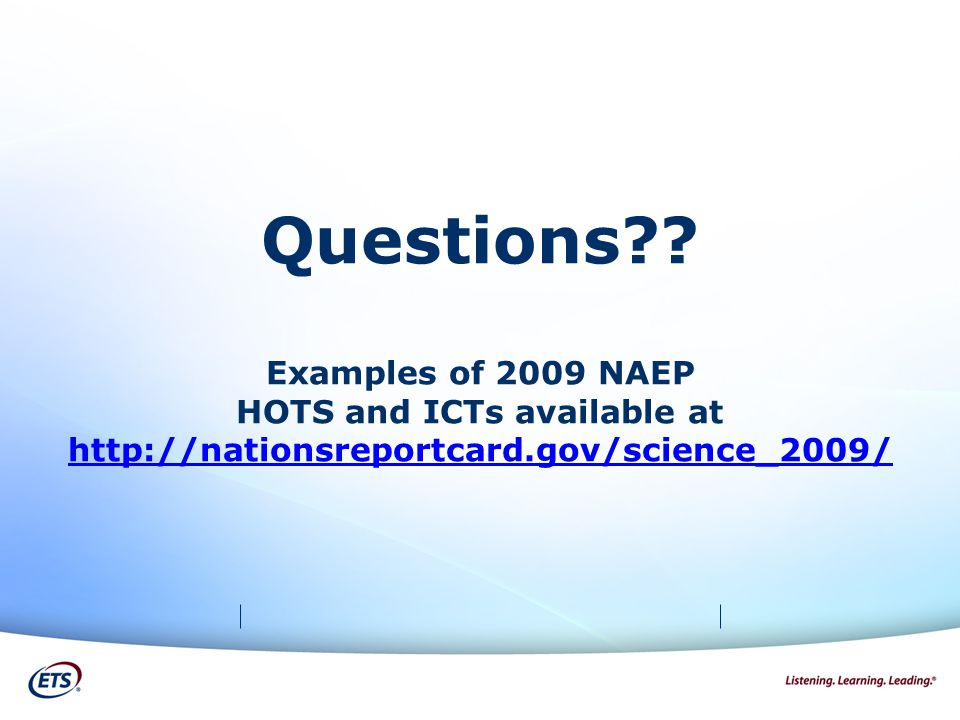 Questions?? Examples of 2009 NAEP HOTS and ICTs available at http://nationsreportcard.gov/science_2009/ http://nationsreportcard.gov/science_2009/