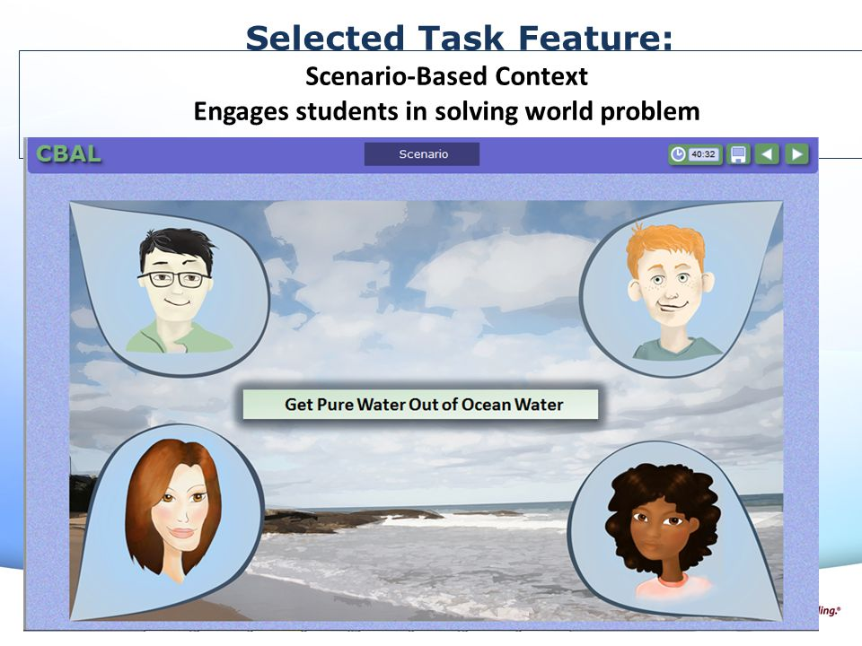 Selected Task Feature: Scenario-Based Context Engages students in solving world problem