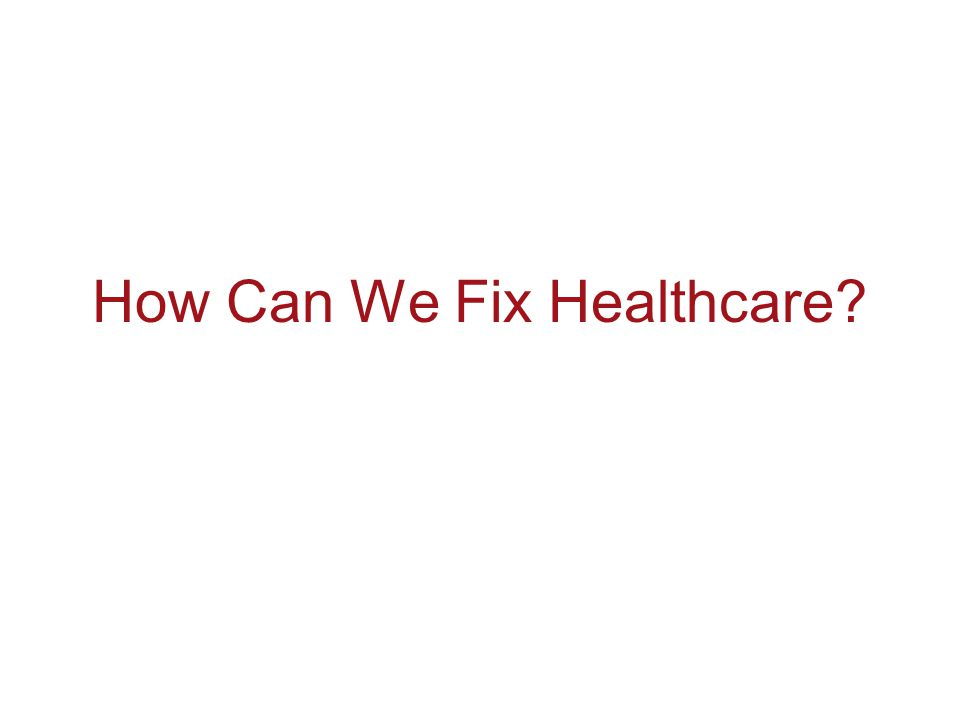How Can We Fix Healthcare