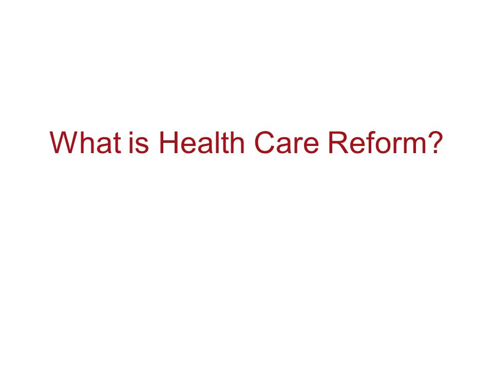 What is Health Care Reform