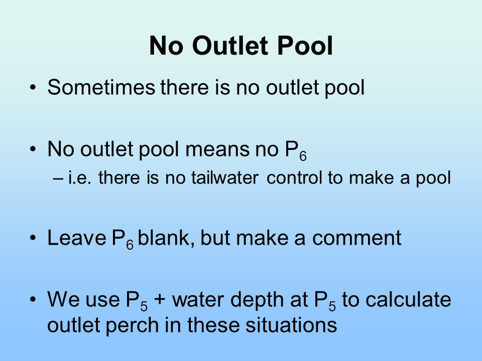 No Outlet Pool Sometimes there is no outlet pool No outlet pool means no P 6 –i.e.
