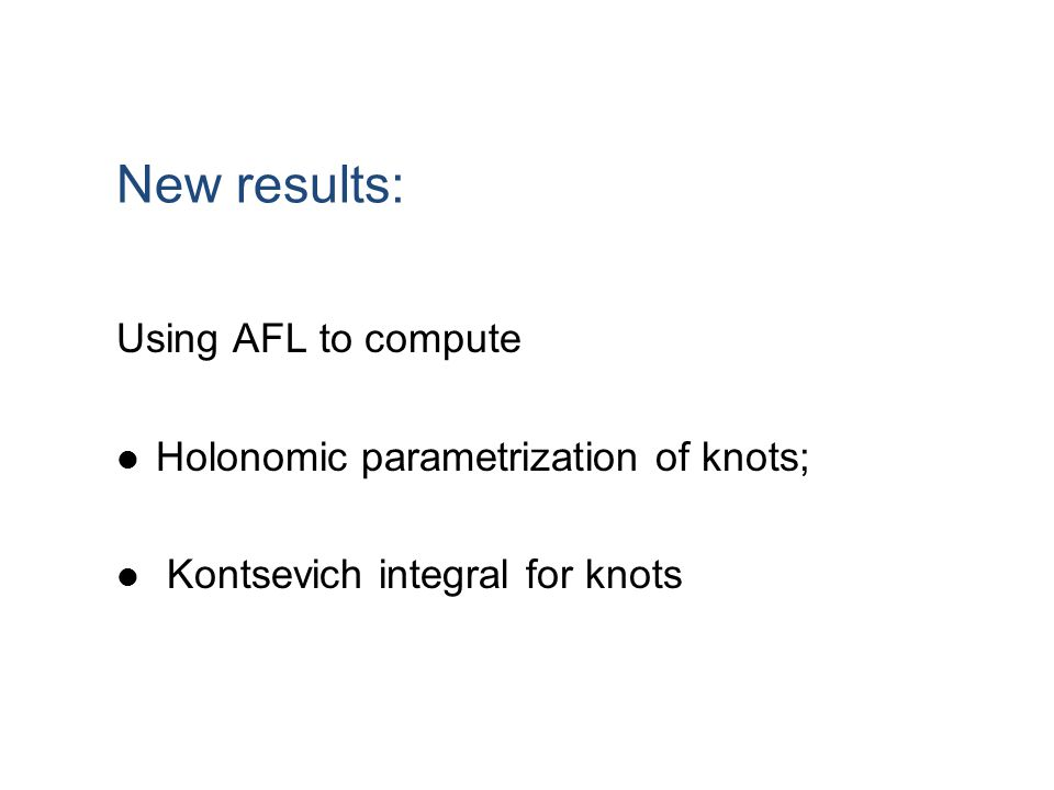 New results: Using AFL to compute Holonomic parametrization of knots; Kontsevich integral for knots