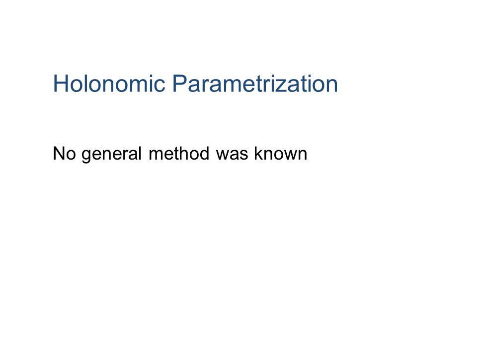 Holonomic Parametrization No general method was known