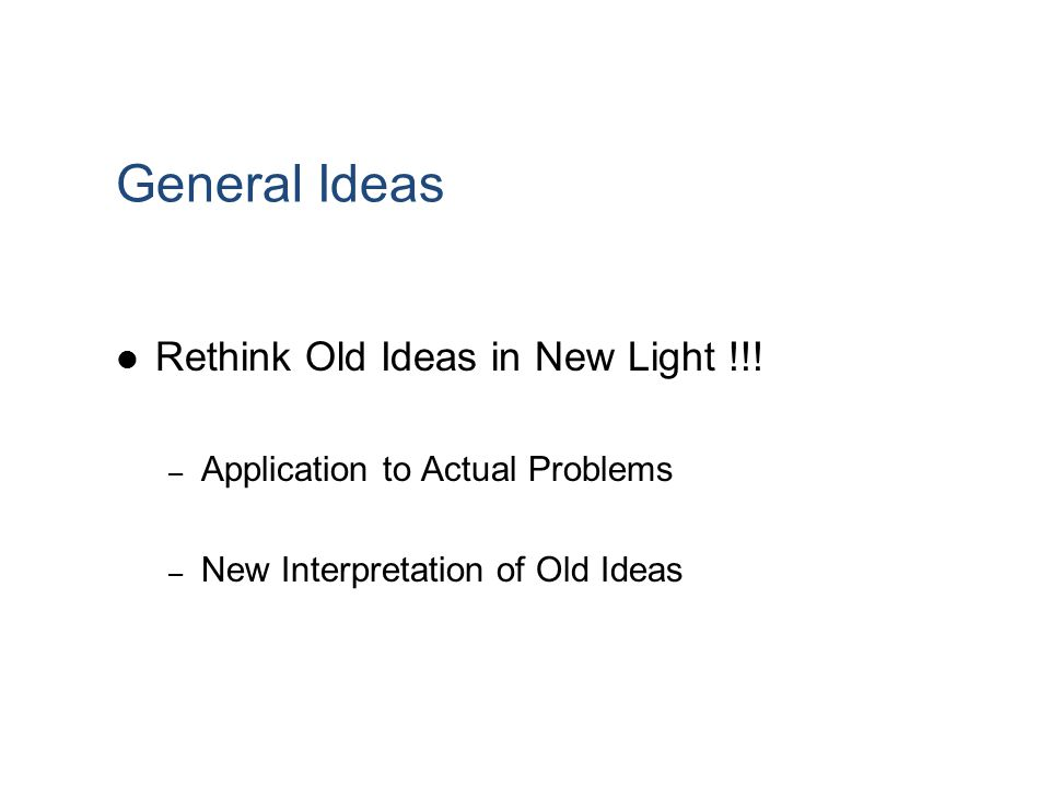 General Ideas Rethink Old Ideas in New Light !!! – Application to Actual Problems – New Interpretation of Old Ideas