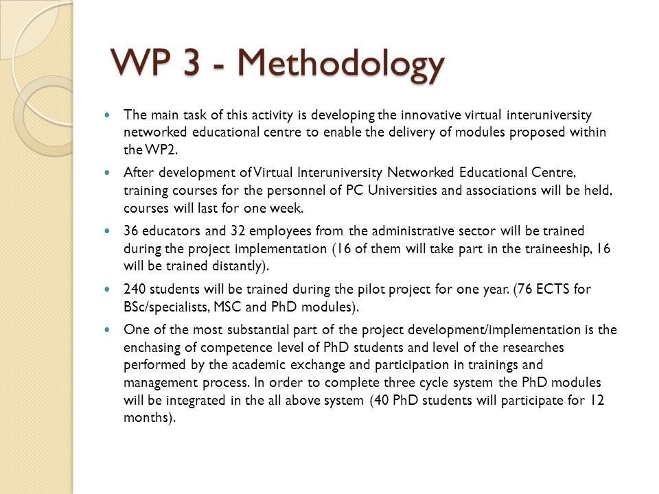 WP 3 - Methodology The main task of this activity is developing the innovative virtual interuniversity networked educational centre to enable the delivery of modules proposed within the WP2.