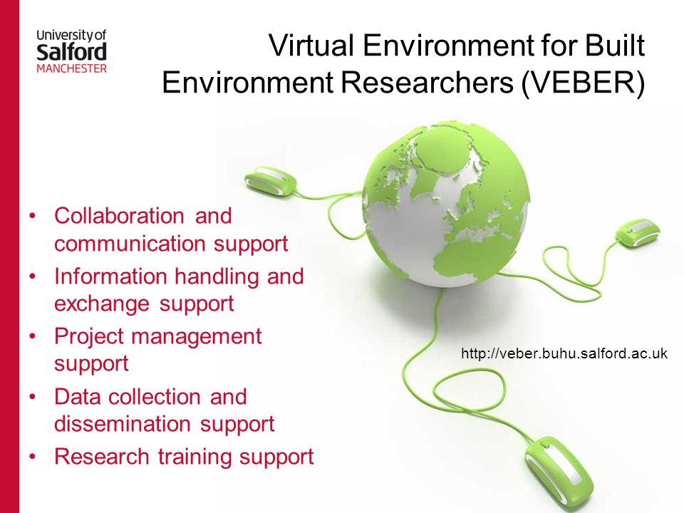 Collaboration and communication support Information handling and exchange support Project management support Data collection and dissemination support Research training support http://veber.buhu.salford.ac.uk