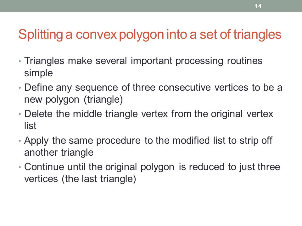 Splitting a convex polygon into a set of triangles Triangles make several important processing routines simple Define any sequence of three consecutiv