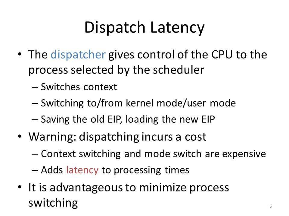 Dispatch Latency The dispatcher gives control of the CPU to the process selected by the scheduler – Switches context – Switching to/from kernel mode/u