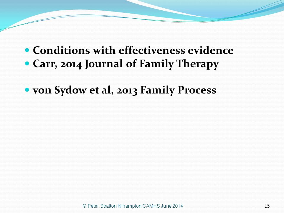 15 Conditions with effectiveness evidence Carr, 2014 Journal of Family Therapy von Sydow et al, 2013 Family Process © Peter Stratton N'hampton CAMHS J