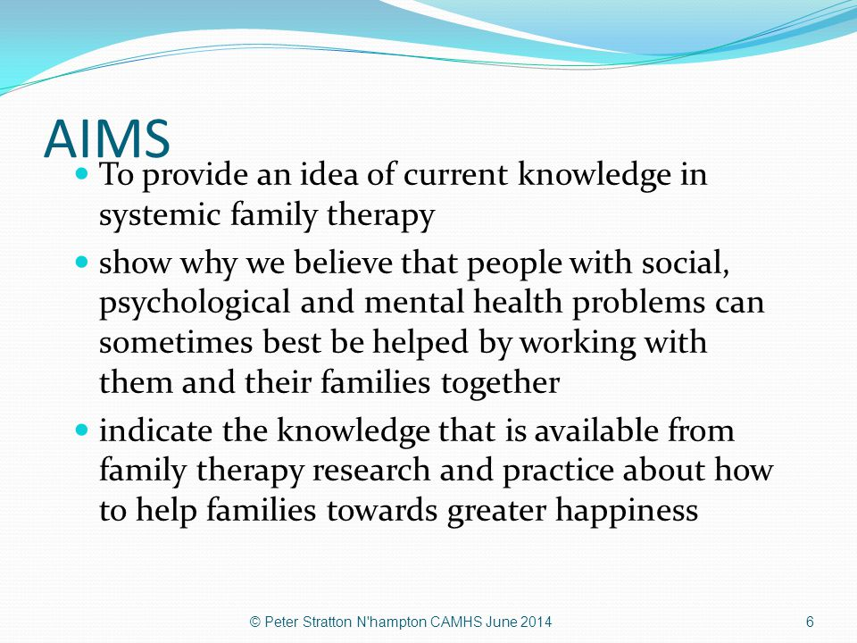 AIMS To provide an idea of current knowledge in systemic family therapy show why we believe that people with social, psychological and mental health p