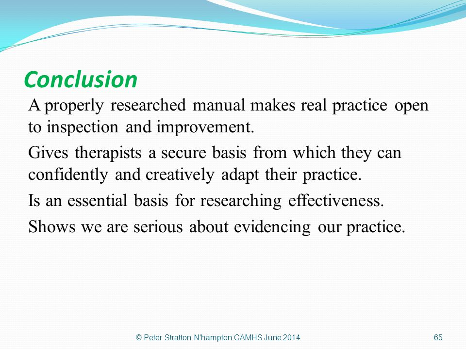 Conclusion A properly researched manual makes real practice open to inspection and improvement. Gives therapists a secure basis from which they can co