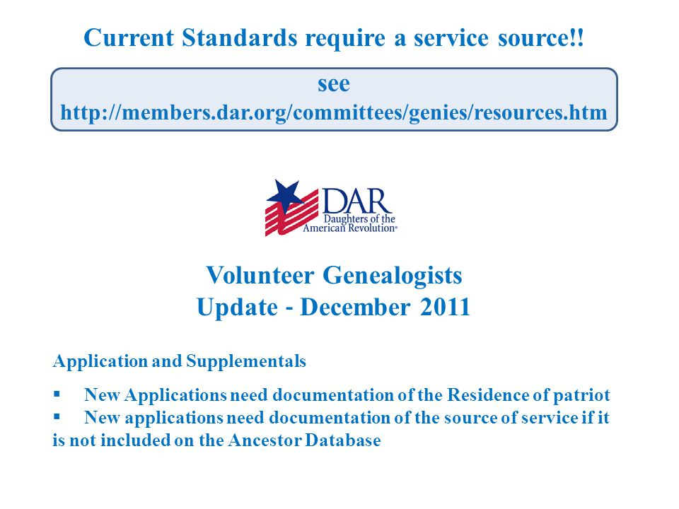 Current Standards require a service source!! see http://members.dar.org/committees/genies/resources.htm Volunteer Genealogists Update ‐ December 2011