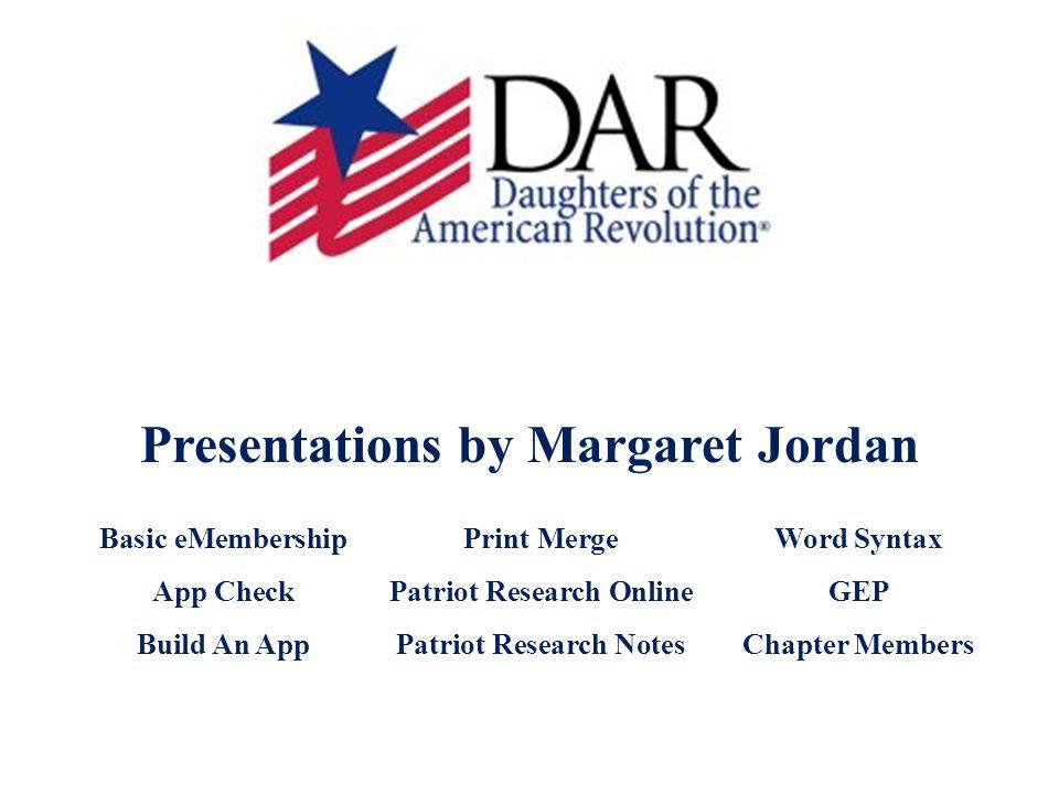 Presentations by Margaret Jordan Basic eMembershipPrint MergeWord Syntax App CheckPatriot Research OnlineGEP Build An AppPatriot Research NotesChapter