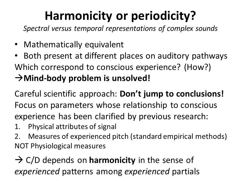 Harmonicity or periodicity.