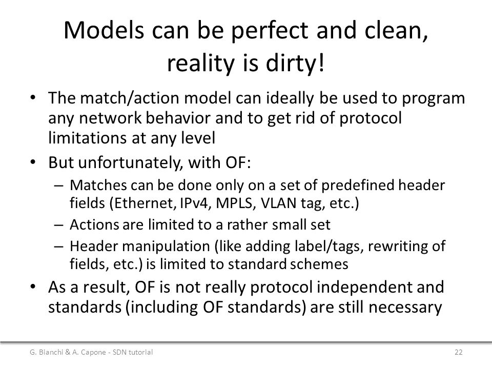 Models can be perfect and clean, reality is dirty! The match/action model can ideally be used to program any network behavior and to get rid of protoc