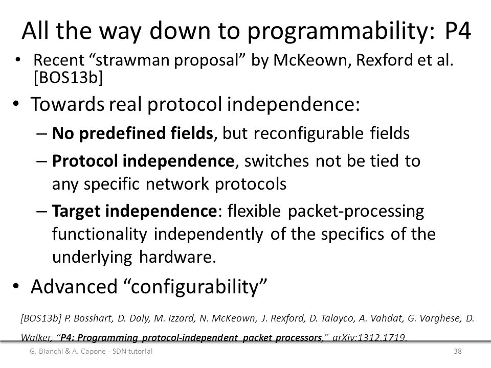 """All the way down to programmability: P4 Recent """"strawman proposal"""" by McKeown, Rexford et al. [BOS13b] G. Bianchi & A. Capone - SDN tutorial38 [BOS13b"""