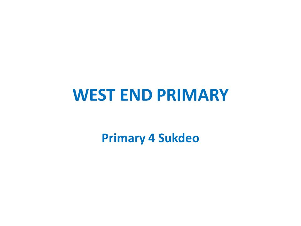 WEST END PRIMARY Primary 4 Sukdeo