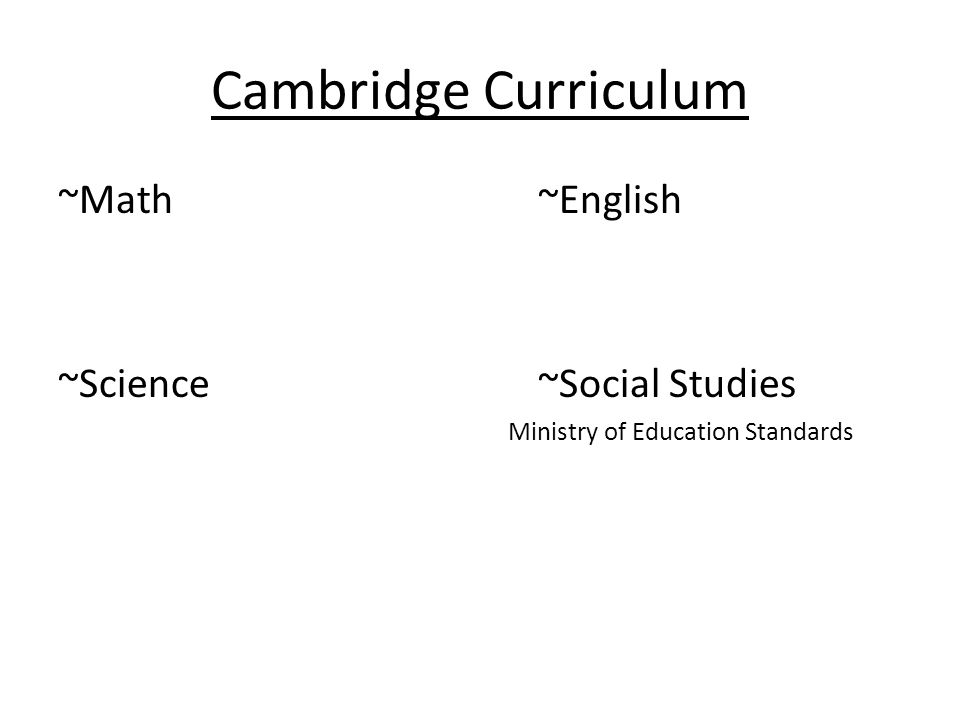 Cambridge Curriculum ~Math~English ~Science~Social Studies Ministry of Education Standards