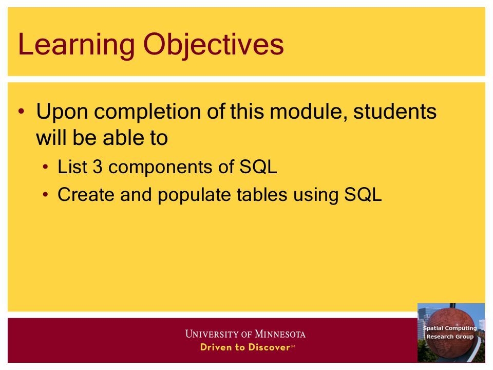 Learning Objectives Upon completion of this module, students will be able to List 3 components of SQL Create and populate tables using SQL