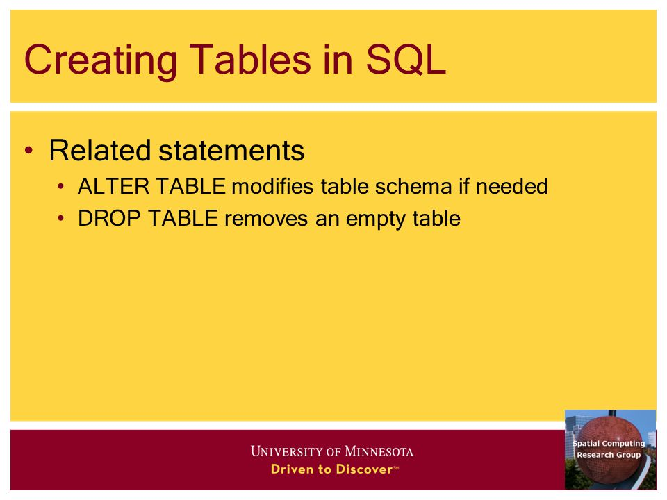 Creating Tables in SQL Related statements ALTER TABLE modifies table schema if needed DROP TABLE removes an empty table