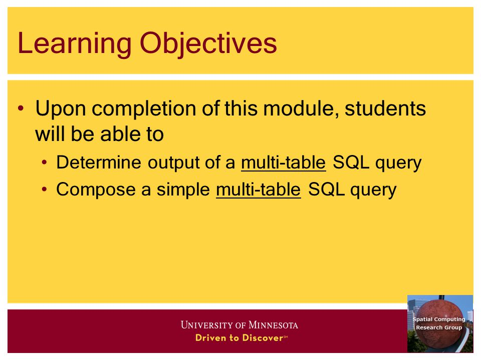 Learning Objectives Upon completion of this module, students will be able to Determine output of a multi-table SQL query Compose a simple multi-table SQL query