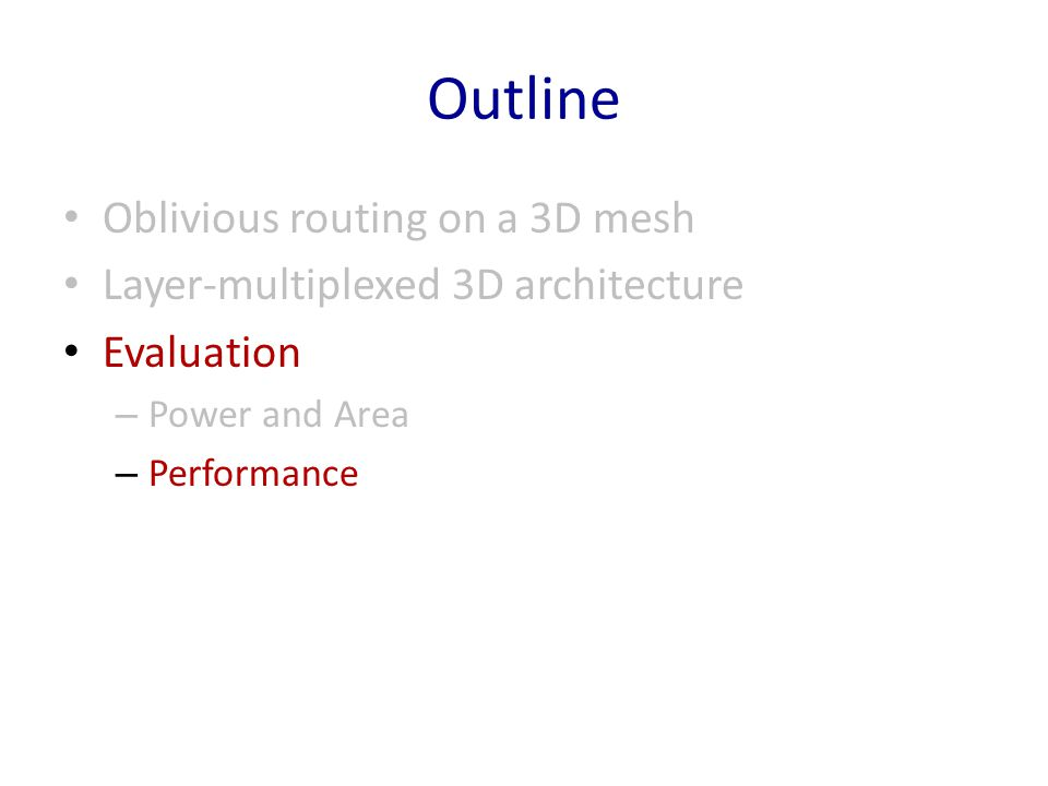 Outline Oblivious routing on a 3D mesh Layer-multiplexed 3D architecture Evaluation – Power and Area – Performance